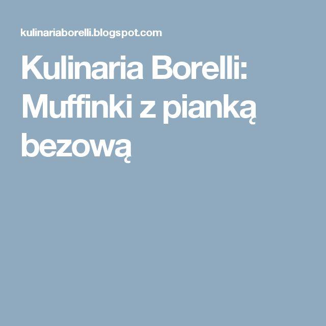 Kulinaria Borelli: Muffinki z pianką bezową