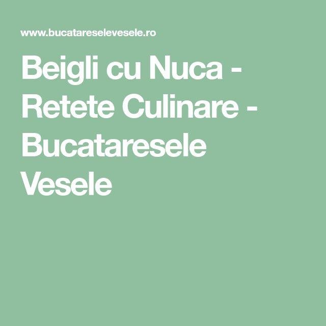 Beigli cu Nuca - Retete Culinare - Bucataresele Vesele