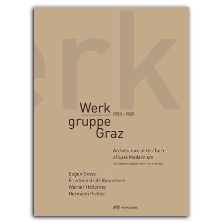 2013 [Park Books] Werkgruppe Graz 1959–1989: Architecture at the Turn of Late Modernism