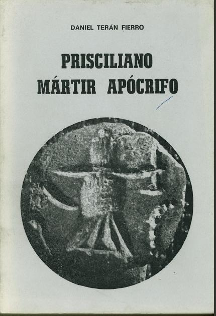 Prisciliano : mártir apócrifo / Daniel Terán Fierro