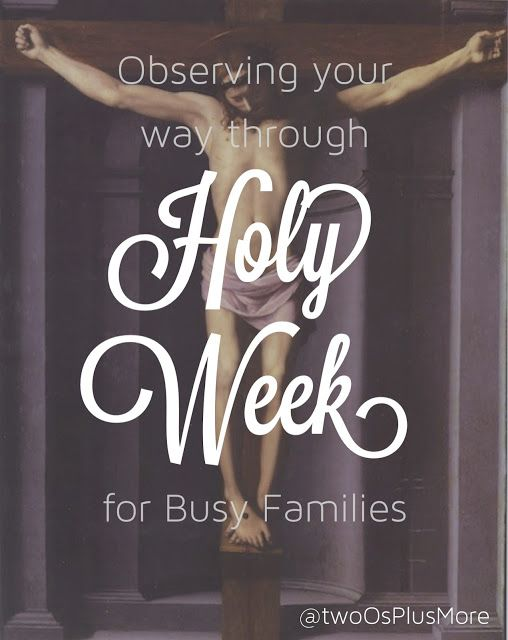 Two Os More Observing Your Way Through Holy Week For Busy Families Simple