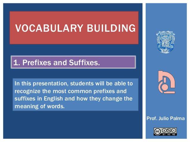 Vocabulary building: Sufixes and Prefixes