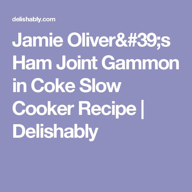 Jamie Oliver's Ham Joint Gammon in Coke Slow Cooker Recipe | Delishably