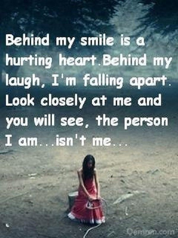 Behind my smile is a hurting heart. Behind my laugh, I'm falling apart. Look closely at me and you will see, the person I am… isn't me…