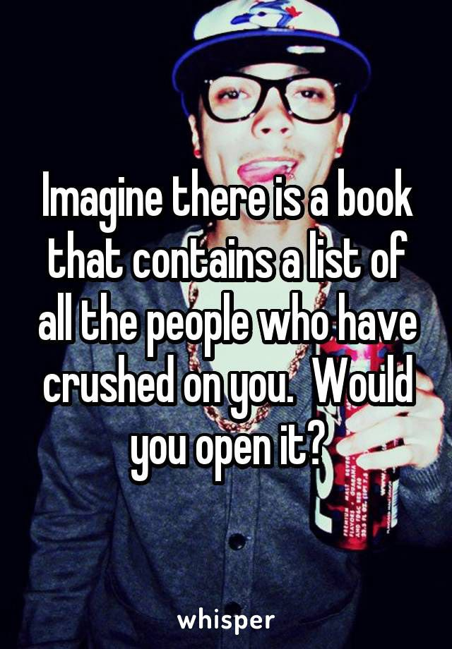 I actually would not because I would not want ruin my friendship with the guy(s). And tbh my self esteem would drop if I opened it