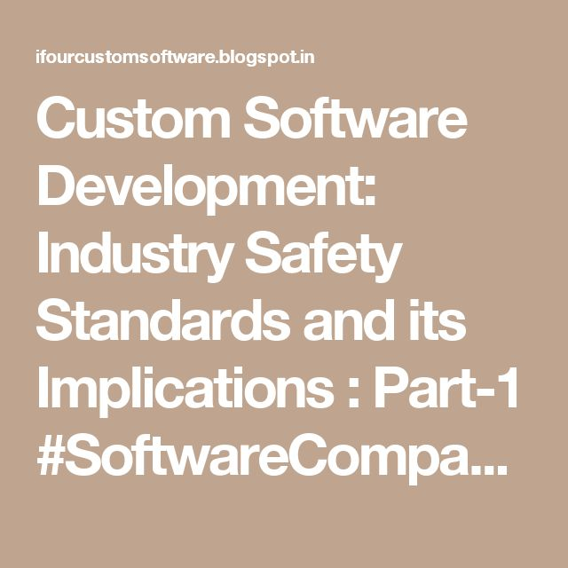 Custom Software Development: Industry Safety Standards and its Implications : Part-1 #SoftwareCompanyInIndia #CustomSoftwareCompanyIndia #CustomSoftwareDevelopmentCompanyIndia
