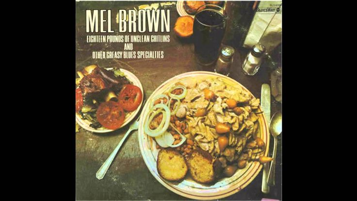 Mel Brown - Eighteen Pounds Of Unclean Chitlins