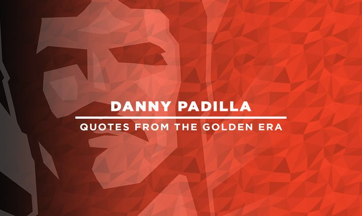 "Danny Padilla –Quotes from the Golden Era  ""Visualize what you want to look like before a show & then come up with a plan to achieve that condition."" – Danny Padilla, 1977 Mr. Universe."