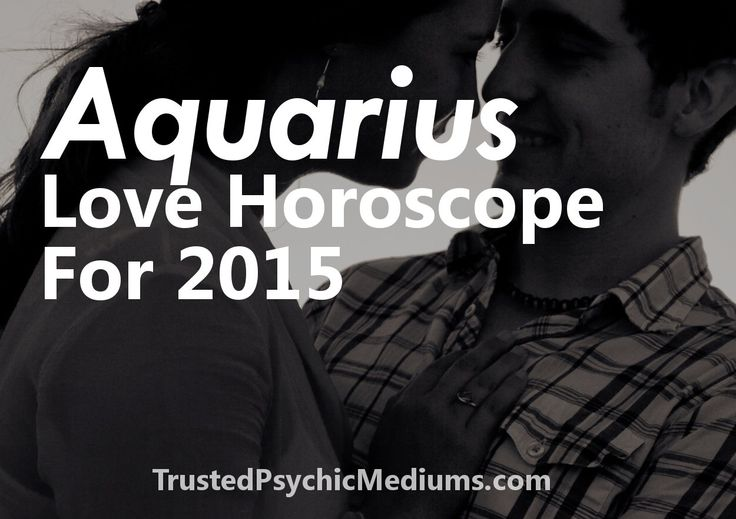 Aquarius Love Horoscope 2015 | Trusted Psychic Mediums