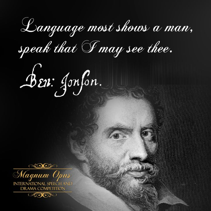 #Language most shows a man, #speak that I may see thee. – Ben Jonson #quote
