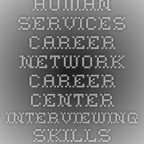 Human Services Career Network - Career Center - Interviewing Skills