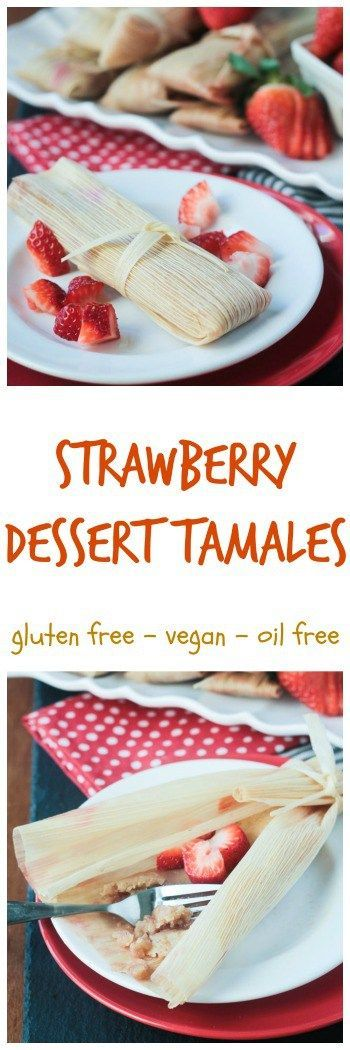 Vegan Strawberry Dessert Tamales | vegan | gluten free | oil free option | Mexican | Valentine's Day | Entertaining | Vegan Tamales Unwrapped | Dora Stone