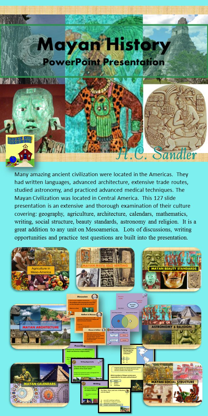 Mayan History PowerPoint Presentation- Keepers of time, architectural wonders, a people so mysterious that much of their history has been shrouded by the rainforest. Who were they, and where did they go? This presentation includes several class discussions, writing opportunities, and practice test questions. It is a fabulous addition to your unit on Ancient America. Common Core Standards RH.6-8.1, RH.6-8.5, RH.6-8.7, WHST.6-8.10, SL.7.2, SL.7.1 $