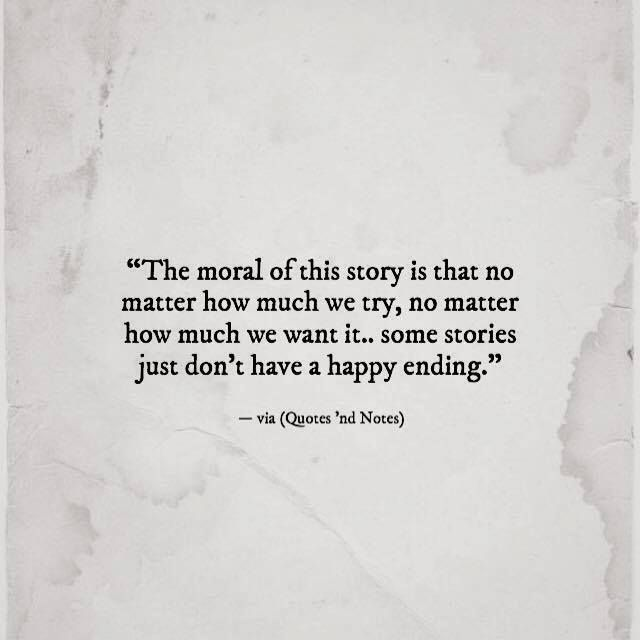 The moral of this story is that no matter how much we try no matter how much we want it.. some stories just don't have a happy ending. via (http://ift.tt/2mrmbBv)