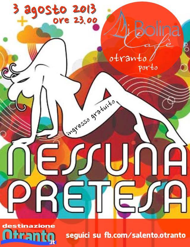 #Otranto, sabato 3 agosto 2013, start ore 23.00... i Nessuna Pretesa in concerto al Di Bolina Cafè!