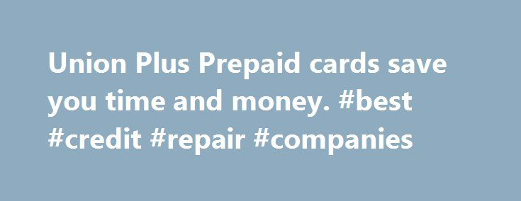 Union Plus Prepaid cards save you time and money. #best #credit #repair #companies http://credit-loan.remmont.com/union-plus-prepaid-cards-save-you-time-and-money-best-credit-repair-companies/  #prepaid credit cards # Union Plus Prepaid Card FAQ About Your Union Plus Prepaid Card How does the Union Plus Prepaid Card work? Your Union Plus Prepaid Card is a convenient way to manage your money and it's much safer than using cash. The Union Plus Prepaid Card is not a credit card, which means […]