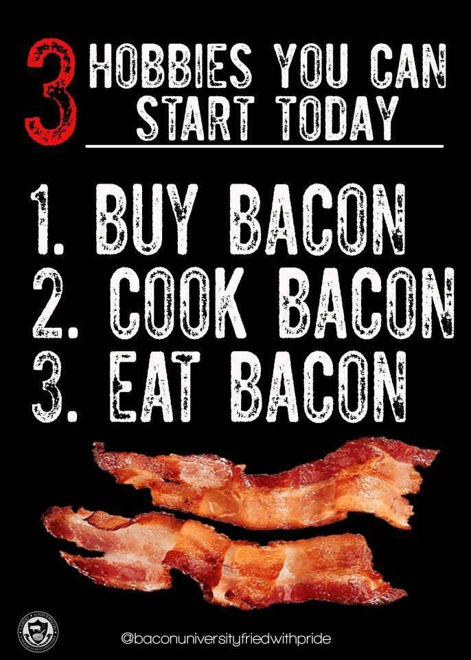 Need A New Hobby?   Bacon funny, Bacon lover, Food