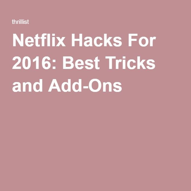 Netflix Hacks For 2016: Best Tricks and Add-Ons