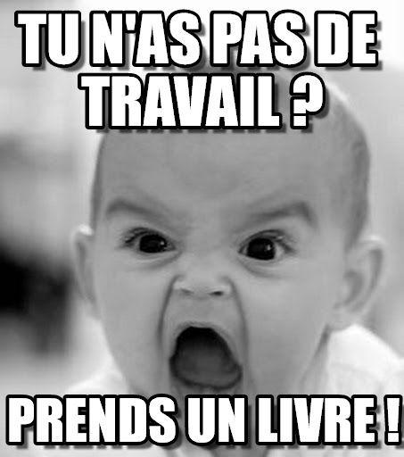 Angry Baby : Tu N'as Pas De Travail ?, Prends Un Livre ! - by Anonymous