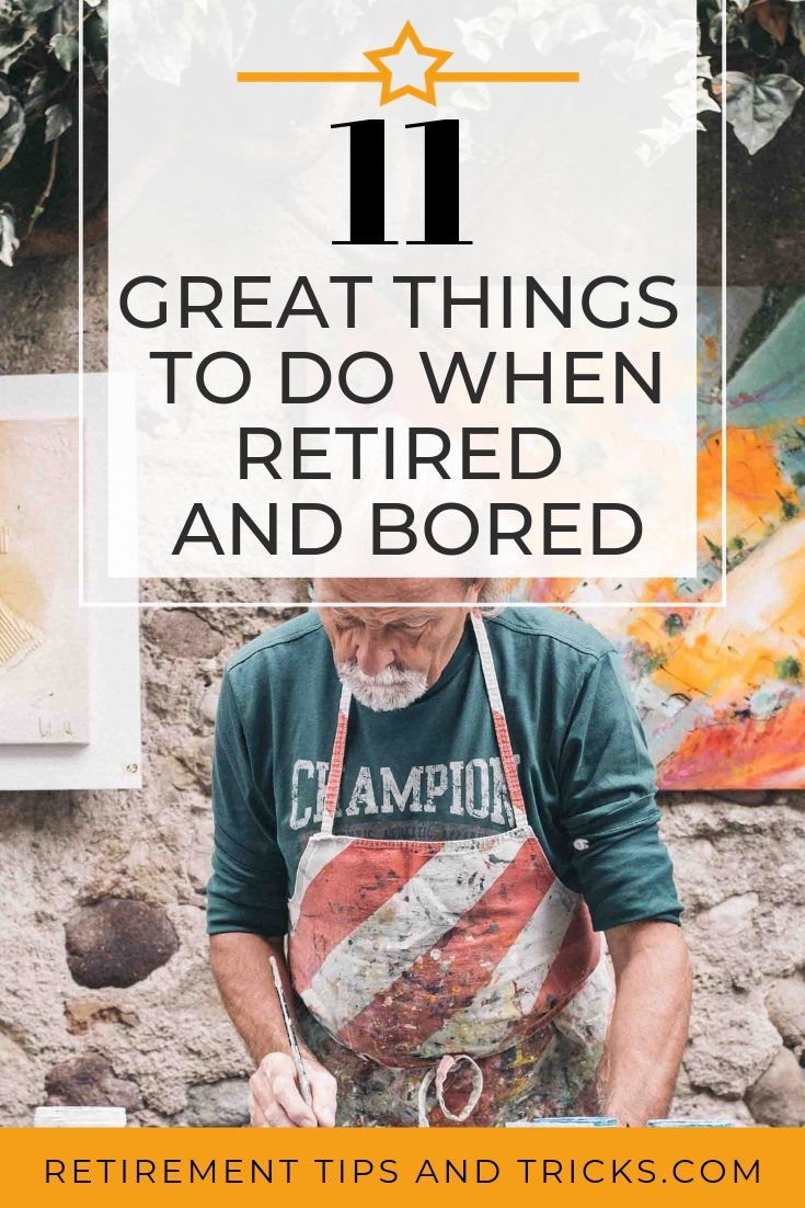 Bored in Retirement Here are 20 great things to do   Retirement ...