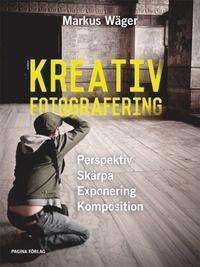Kreativ fotografering : Lär dig tänka kreativt med kameran (inbunden)