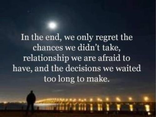 In the end, we only Regret the Chances we didn't take, relationship we are afraid to have, and the decisions we waited too long to make.Life Quotes, Relationships Quotes, Life Lessons, Truths, So True, Regret, Favorite Quotes, Inspiration Quotes, True Stories