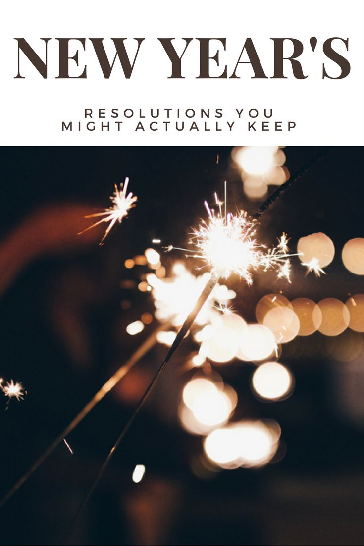 If you're like me, you want to set a New Year's Resolution, but you know you will give up by January 30th. Never fear! Here are some resolutions you might actually keep!