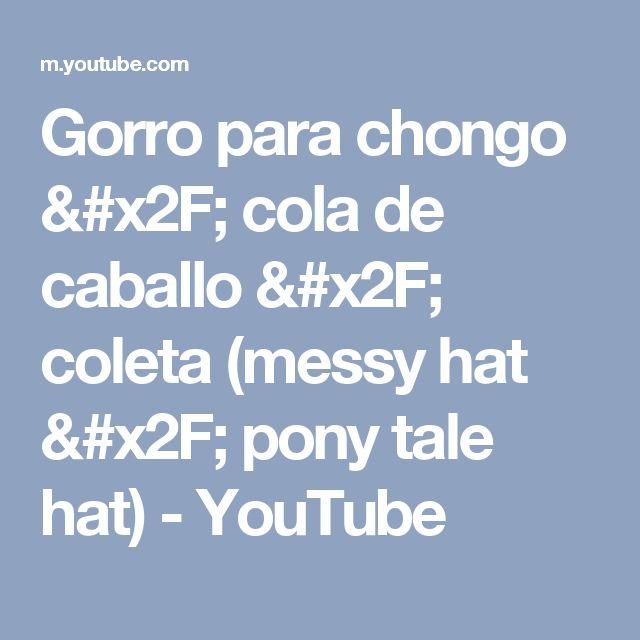 Gorro para chongo / cola de caballo / coleta (messy hat / pony tale hat) - YouTube