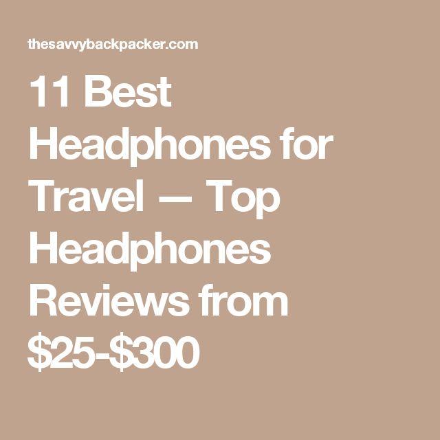 11 Best Headphones for Travel — Top Headphones Reviews from $25-$300