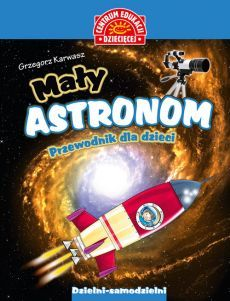Mały astronom Przewodnik dla dzieci - Grzegorz Karwasz