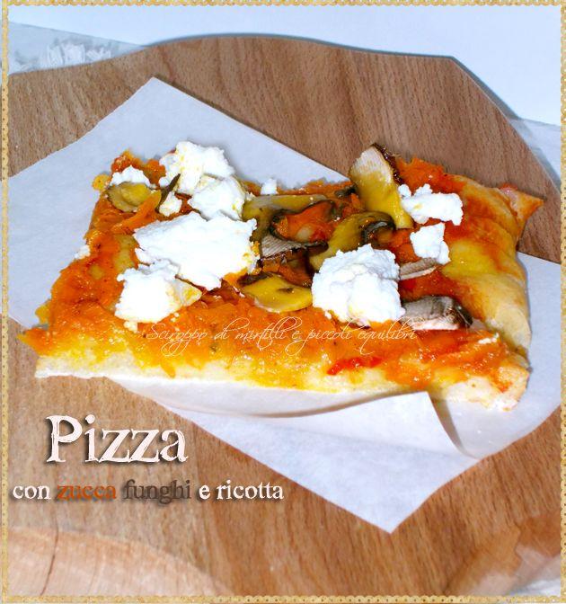 Pizza con zucca funghi e ricotta (Pizza with pumpkin, mushrooms and ricotta)