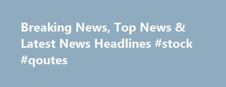 Breaking News, Top News & Latest News Headlines #stock #qoutes http://quote.remmont.com/breaking-news-top-news-latest-news-headlines-stock-qoutes/  WASHINGTON U.S. President-elect Donald Trump has offered the post of secretary of housing and urban development to former presidential candidate Ben Carson, who will consider it over the Thanksgiving holiday, a Carson spokesman said on Tuesday. NEW YORK A former top aide to New York Governor Andrew Cuomo is among eight men who have been […]