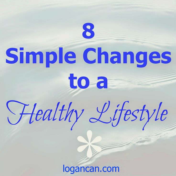 Logan Can: 8 Simple Changes To Create A Healthy Lifestyle