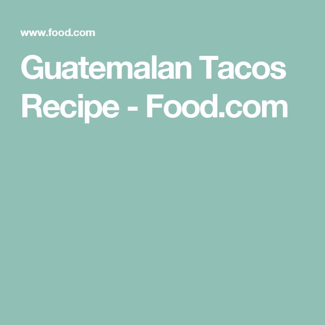 Guatemalan Tacos Recipe - Food.com