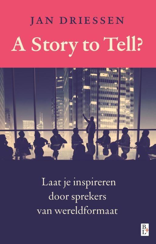 A story to tell ? : laat je inspireren door sprekers van wereldformaat -  Driessen, Jan -  plaats 306.21 # Vergadertechniek, mondelinge communicatie, presentatie