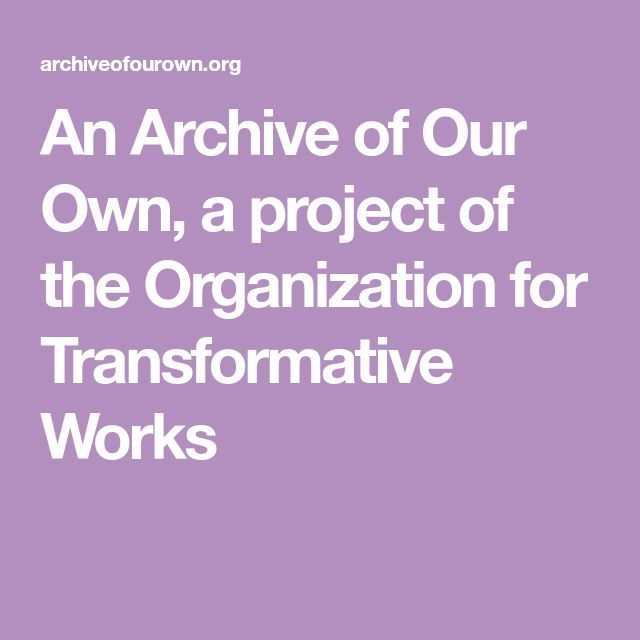 An Archive Of Our Own A Project Of The Organization For Transformative Works Archive Of Our Own It Works Archive Of Our