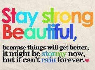Stay Strong Beautiful!: Stay Strong Beautiful, Life Lessons, Rain Forever, Inspirational Quotes, Things, Favorite Quotes, Living, Inspiration Quotes, Good Advice