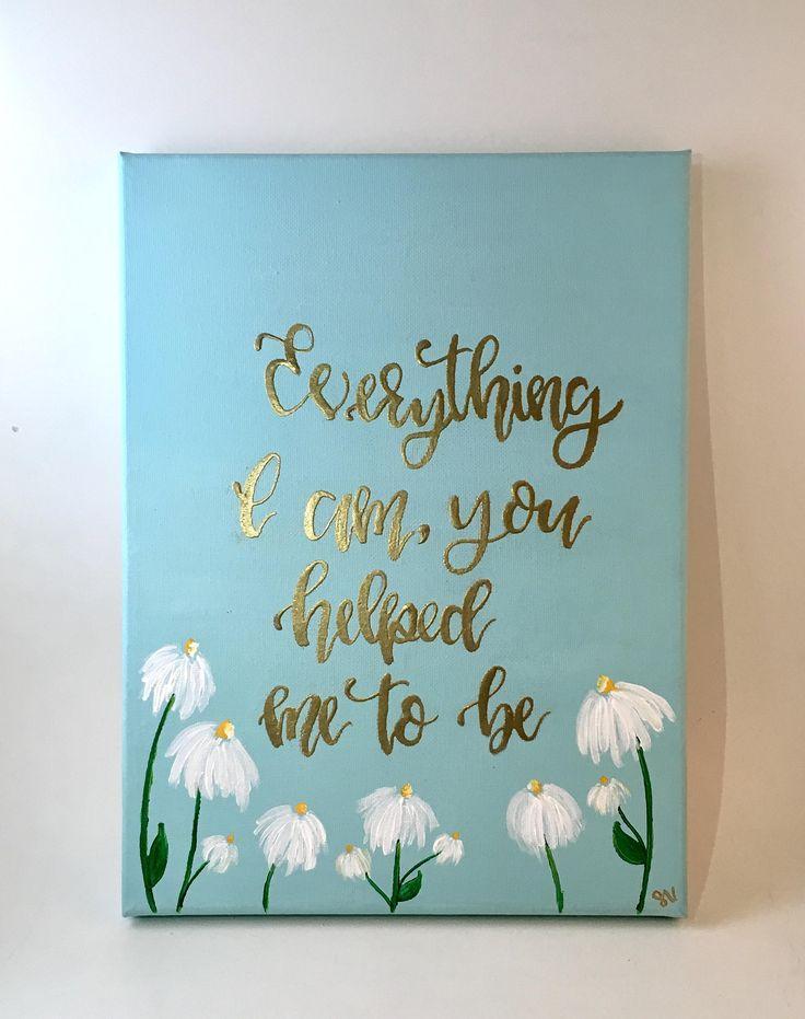 Everything I Am You Helped Me To Be Mothers Day Hand lettered Canvas Quote Painting - Wall Art Wall Room Decor by MuseArtwork on Etsy