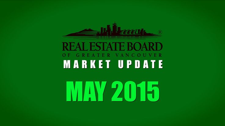 May 2015 Housing Market Update - The Real Estate Board of Greater Vancouver