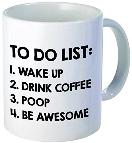 To do list - Best funny gift - 11OZ Coffee Mug - Perfect for birthday, men, women, present for him, her, dad, mom, son, daughter, sister, brother, wife, husband or friend.