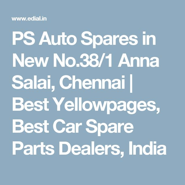 PS Auto Spares in New No.38/1 Anna Salai, Chennai | Best Yellowpages, Best Car Spare Parts Dealers, India