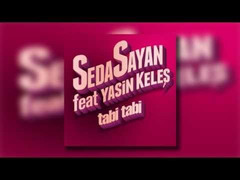 Seda Sayan feat Yasin Keleş - Tabi Tabi - Mp3 indir