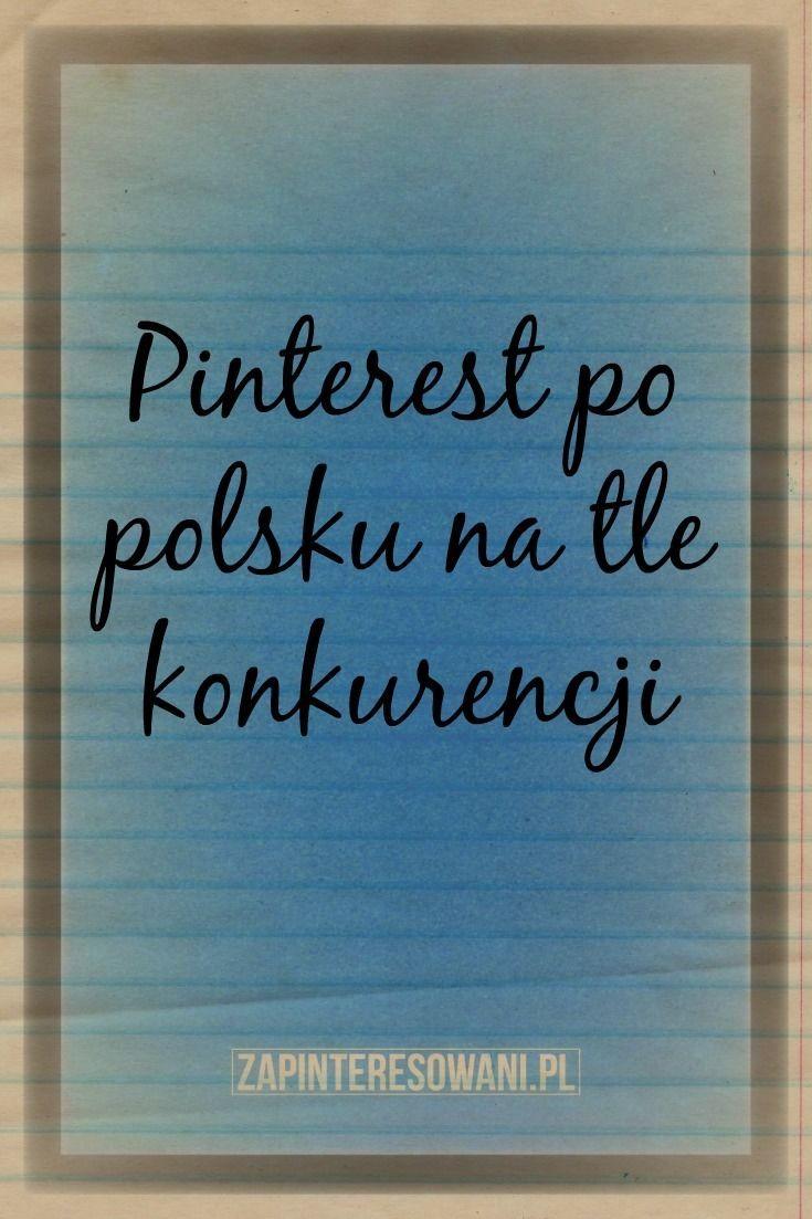 Jak wypada Pinterest po polsku na tle innych serwisów społecznościowych? Sprawdź!