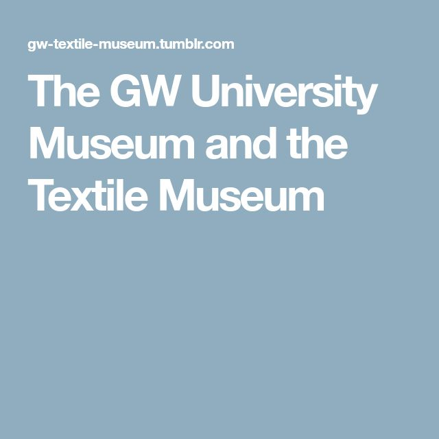The GW University Museum and the Textile Museum