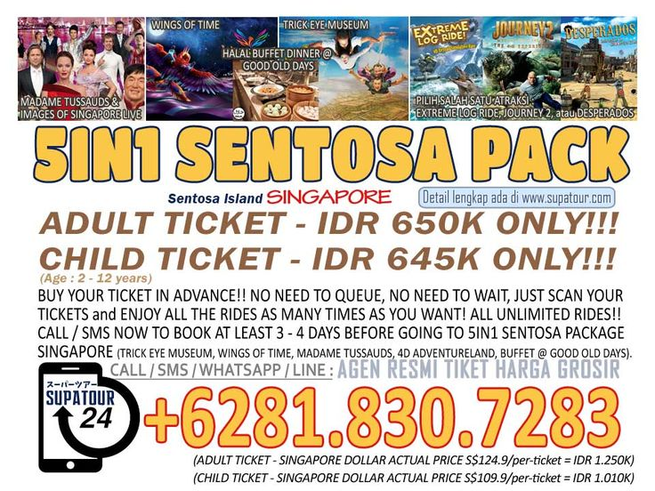 Singapore Admission Ticket PROMO 5 IN 1 Extravaganza Sentosa Package BUY 1 Get 5, include All You can Eat Dinner Adult: Rp. 650.000* Child: Rp. 645.000*  For more Info: Supatour and Travel  WhatsApp : +62818307283 http://supatour.com