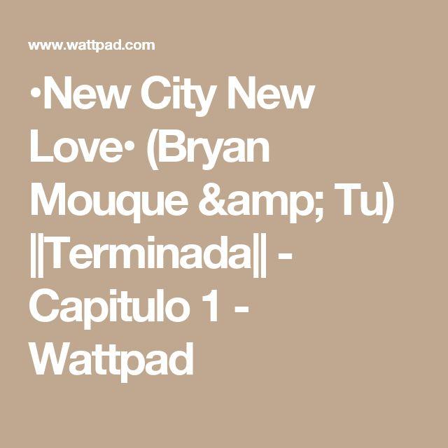 •New City New Love• (Bryan Mouque & Tu) ||Terminada|| - Capitulo 1 - Wattpad
