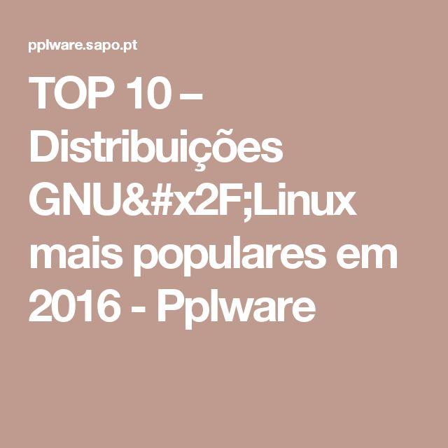 TOP 10 – Distribuições GNU/Linux mais populares em 2016 - Pplware