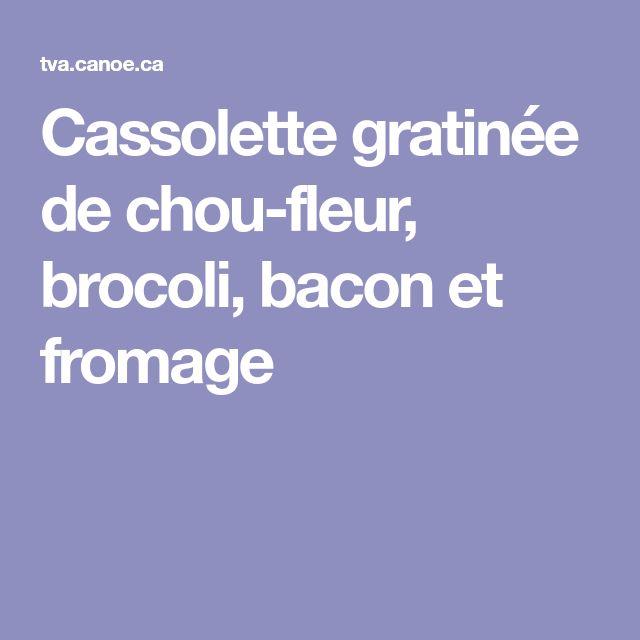 Cassolette gratinée de chou-fleur, brocoli, bacon et fromage