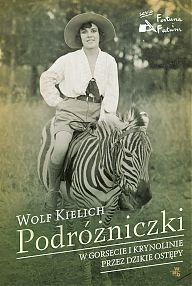 """Wolf Kielich """"Podróżniczki. W gorsecie i krynolinie przez dzikie stepy"""", Wydawnictwo W.A.B."""