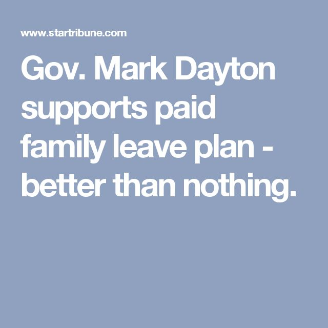 Gov. Mark Dayton supports paid family leave plan - better than nothing.